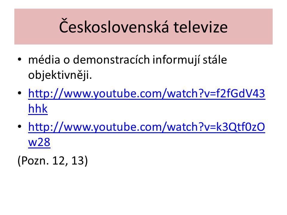 Československá televize média o demonstracích informují stále objektivněji. http://www.youtube.com/watch?v=f2fGdV43 hhk http://www.youtube.com/watch?v