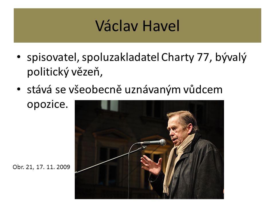 Václav Havel spisovatel, spoluzakladatel Charty 77, bývalý politický vězeň, stává se všeobecně uznávaným vůdcem opozice. Obr. 21, 17. 11. 2009