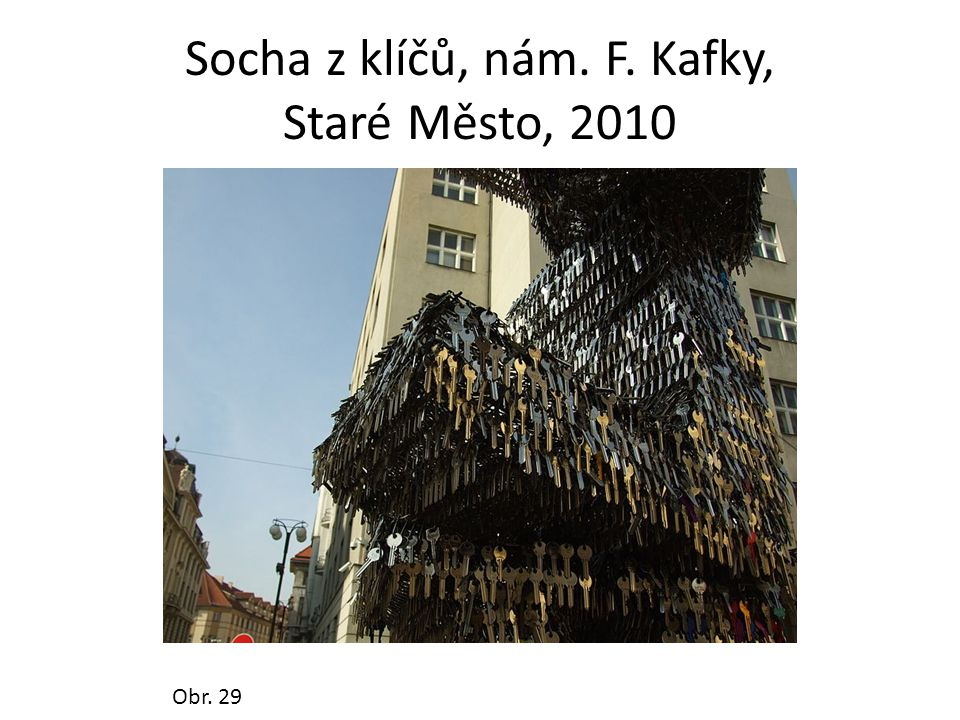 Socha z klíčů, nám. F. Kafky, Staré Město, 2010 Obr. 29