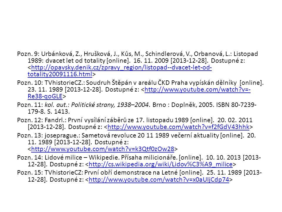Pozn. 9: Urbánková, Z., Hrušková, J., Kůs, M., Schindlerová, V., Orbanová, L.: Listopad 1989: dvacet let od totality [online]. 16. 11. 2009 [2013-12-2