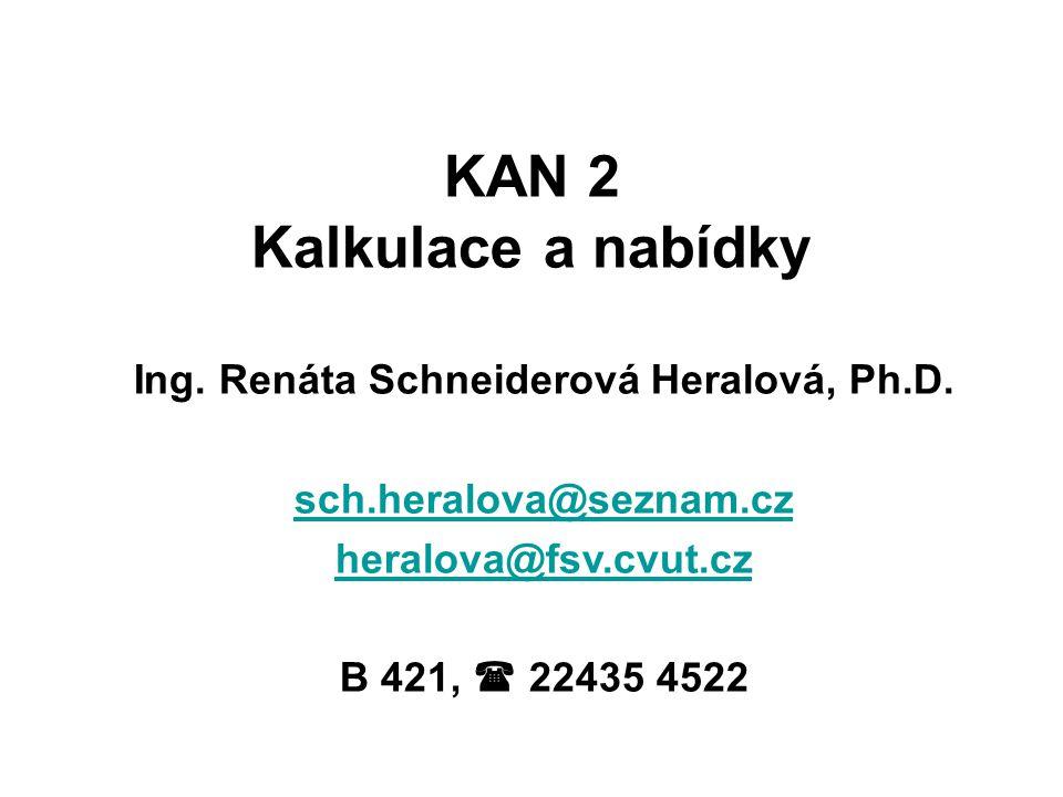 KAN 2 Kalkulace a nabídky Ing.Renáta Schneiderová Heralová, Ph.D.