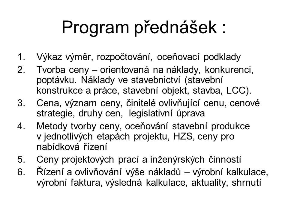 Program přednášek : 1.Výkaz výměr, rozpočtování, oceňovací podklady 2.Tvorba ceny – orientovaná na náklady, konkurenci, poptávku.