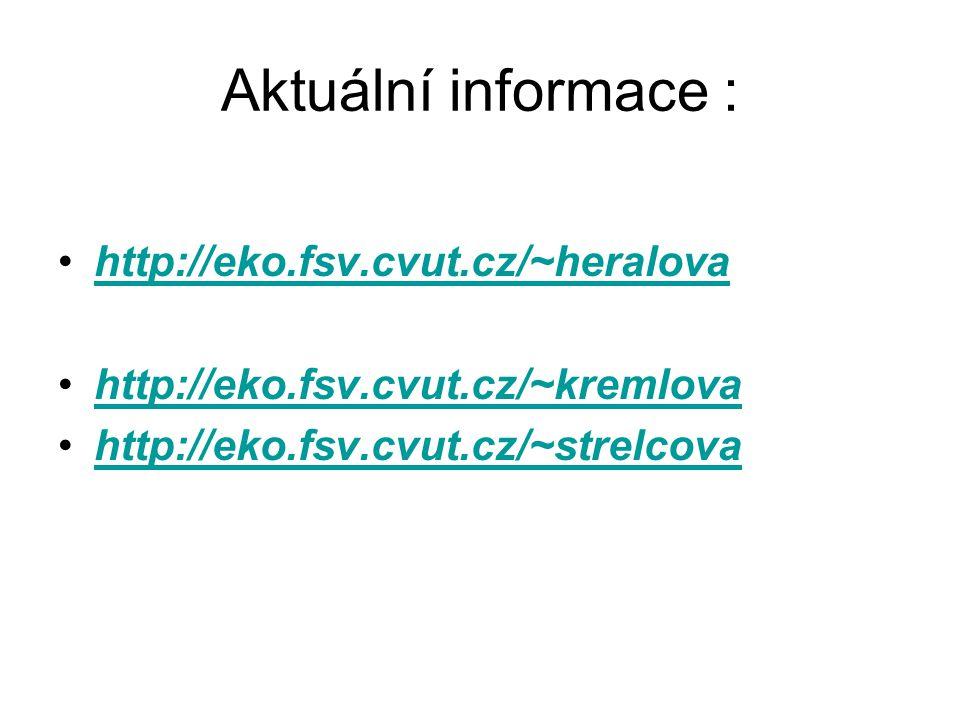 Aktuální informace : http://eko.fsv.cvut.cz/~heralova http://eko.fsv.cvut.cz/~kremlova http://eko.fsv.cvut.cz/~strelcova