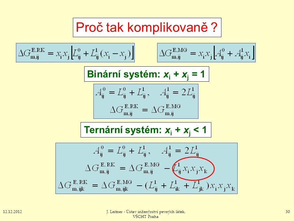3012.12.2012J. Leitner - Ústav inženýrství pevných látek, VŠCHT Praha Proč tak komplikovaně ? Binární systém: x i + x j = 1 Ternární systém: x i + x j