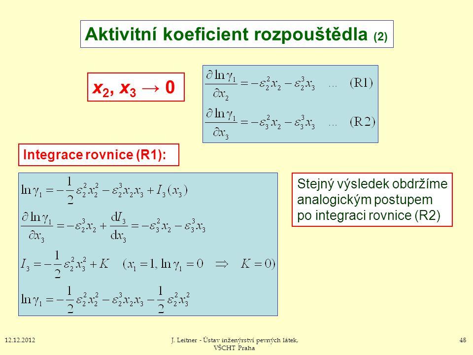 4812.12.2012J. Leitner - Ústav inženýrství pevných látek, VŠCHT Praha Aktivitní koeficient rozpouštědla (2) x 2, x 3 → 0 Integrace rovnice (R1): Stejn