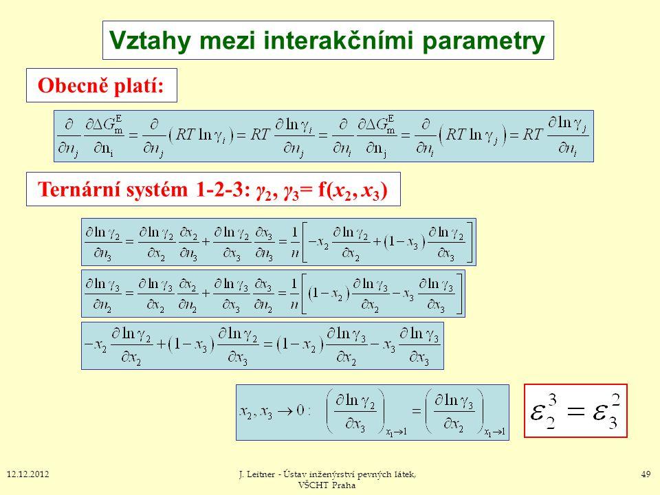 4912.12.2012J. Leitner - Ústav inženýrství pevných látek, VŠCHT Praha Vztahy mezi interakčními parametry Ternární systém 1-2-3: γ 2, γ 3 = f(x 2, x 3