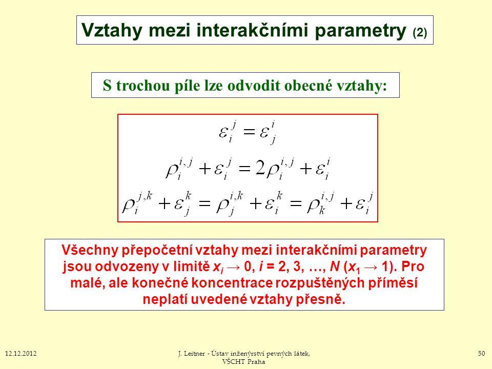 5012.12.2012J. Leitner - Ústav inženýrství pevných látek, VŠCHT Praha Vztahy mezi interakčními parametry (2) S trochou píle lze odvodit obecné vztahy: