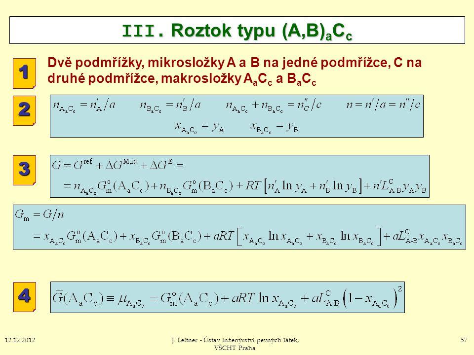 5712.12.2012J. Leitner - Ústav inženýrství pevných látek, VŠCHT Praha III. Roztok typu (A,B) a C c 1 2 3 4 Dvě podmřížky, mikrosložky A a B na jedné p