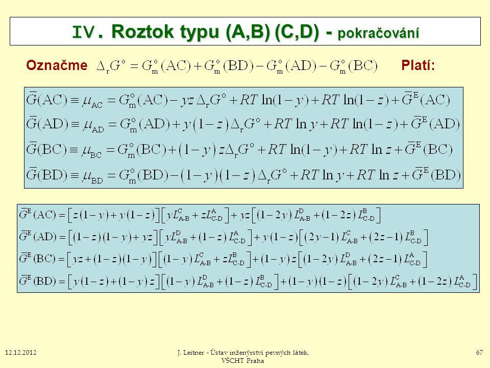 6712.12.2012J. Leitner - Ústav inženýrství pevných látek, VŠCHT Praha IV. Roztok typu (A,B) (C,D) - pokračování Označme Platí: