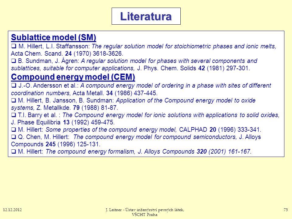 7512.12.2012J. Leitner - Ústav inženýrství pevných látek, VŠCHT Praha Literatura Sublattice model (SM)  M. Hillert, L.I. Staffansson: The regular sol