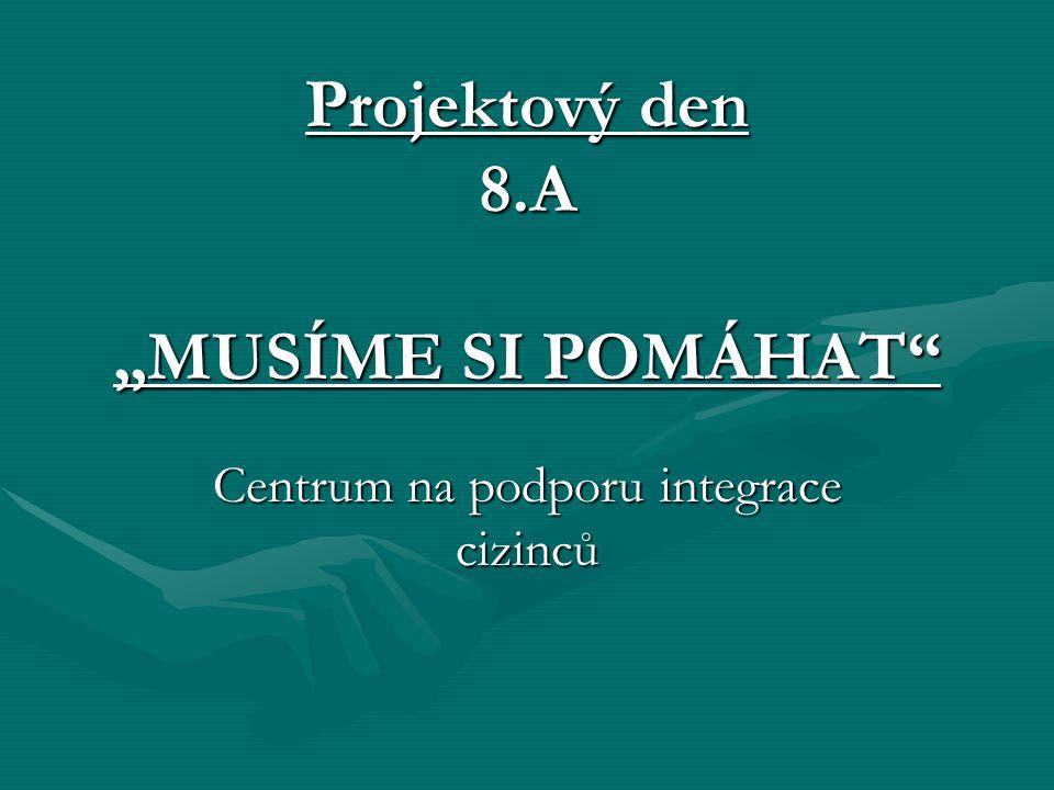 """Projektový den 8.A """"MUSÍME SI POMÁHAT Centrum na podporu integrace cizinců"""