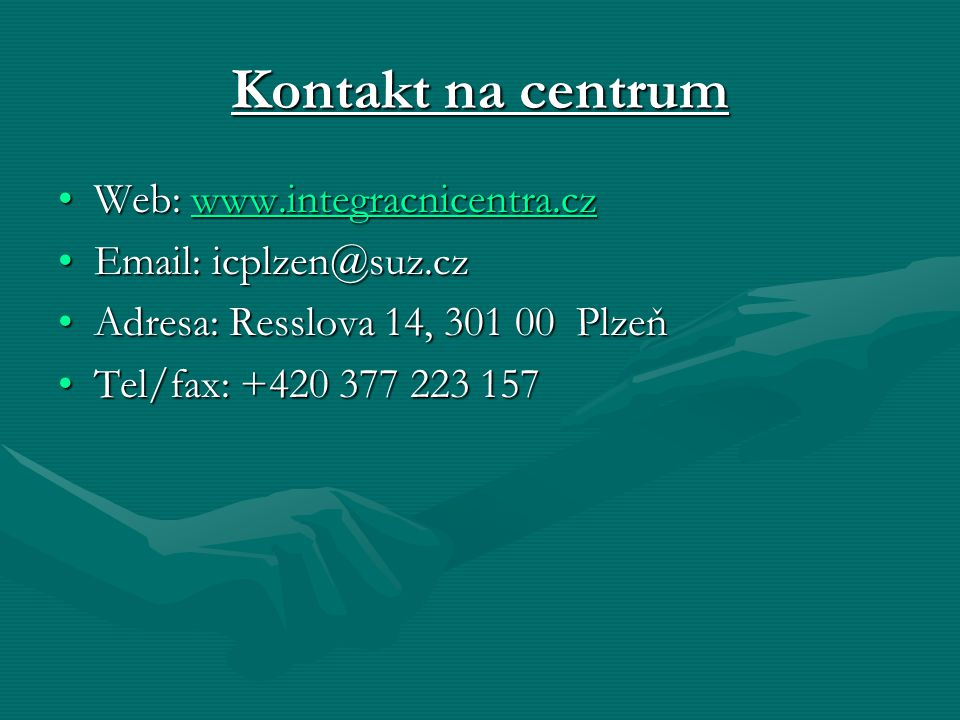 Kontakt na centrum Web: www.integracnicentra.czWeb: www.integracnicentra.czwww.integracnicentra.cz Email: icplzen@suz.czEmail: icplzen@suz.cz Adresa: Resslova 14, 301 00 PlzeňAdresa: Resslova 14, 301 00 Plzeň Tel/fax: +420 377 223 157Tel/fax: +420 377 223 157