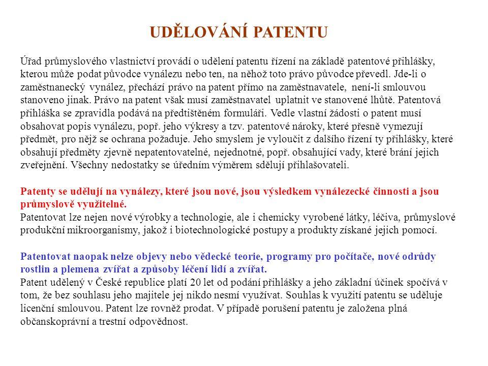 UDĚLOVÁNÍ PATENTU Úřad průmyslového vlastnictví provádí o udělení patentu řízení na základě patentové přihlášky, kterou může podat původce vynálezu ne