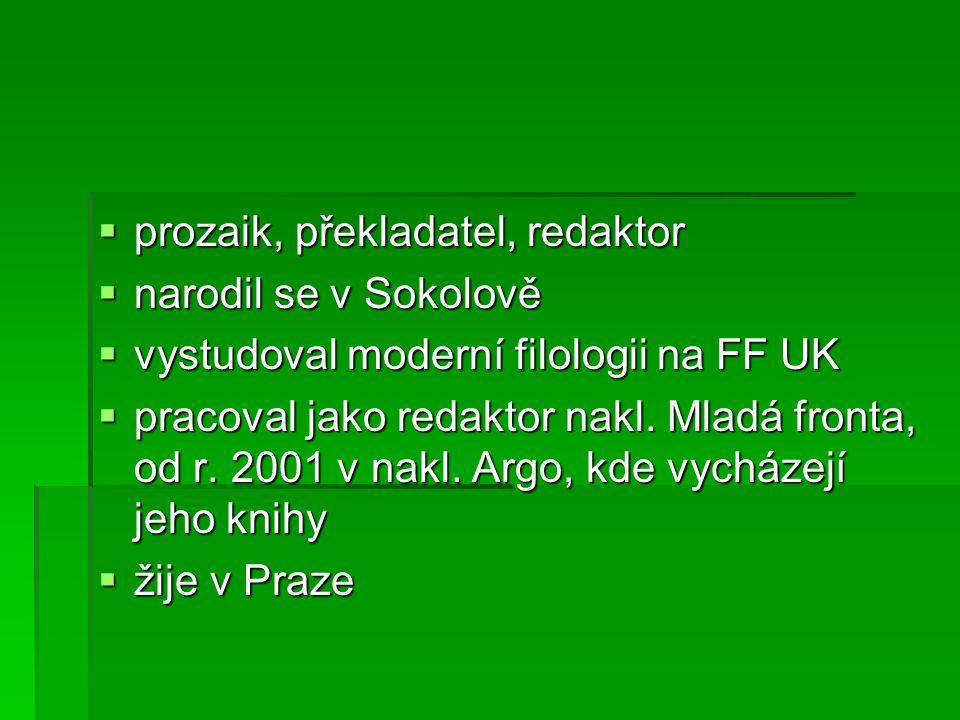  prozaik, překladatel, redaktor  narodil se v Sokolově  vystudoval moderní filologii na FF UK  pracoval jako redaktor nakl.