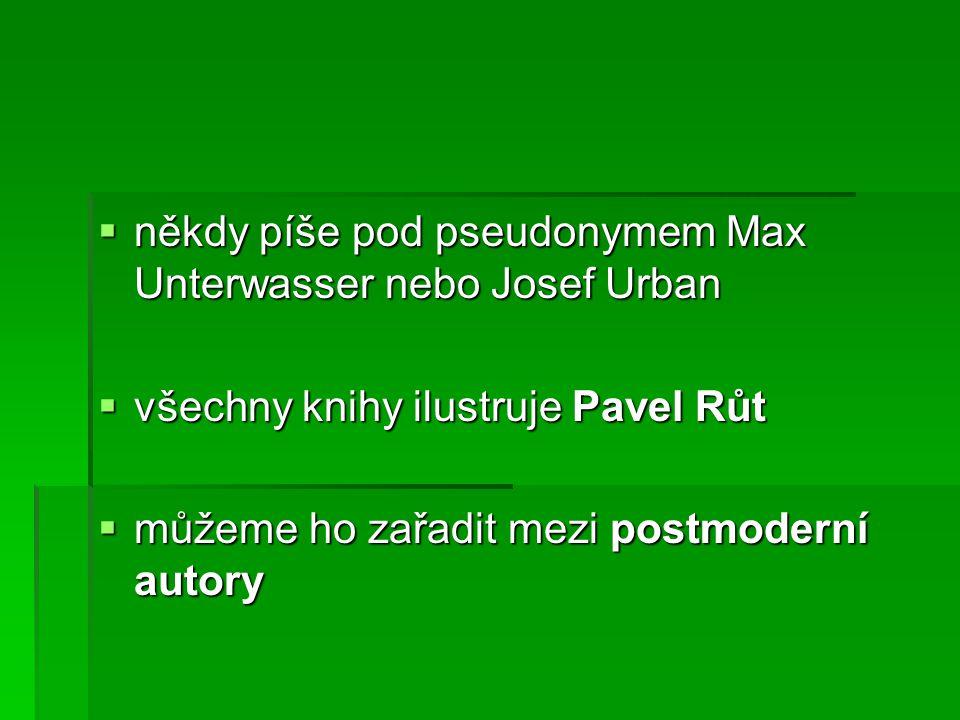  někdy píše pod pseudonymem Max Unterwasser nebo Josef Urban  všechny knihy ilustruje Pavel Růt  můžeme ho zařadit mezi postmoderní autory