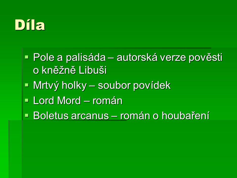 Díla  Pole a palisáda – autorská verze pověsti o kněžně Libuši  Mrtvý holky – soubor povídek  Lord Mord – román  Boletus arcanus – román o houbaření