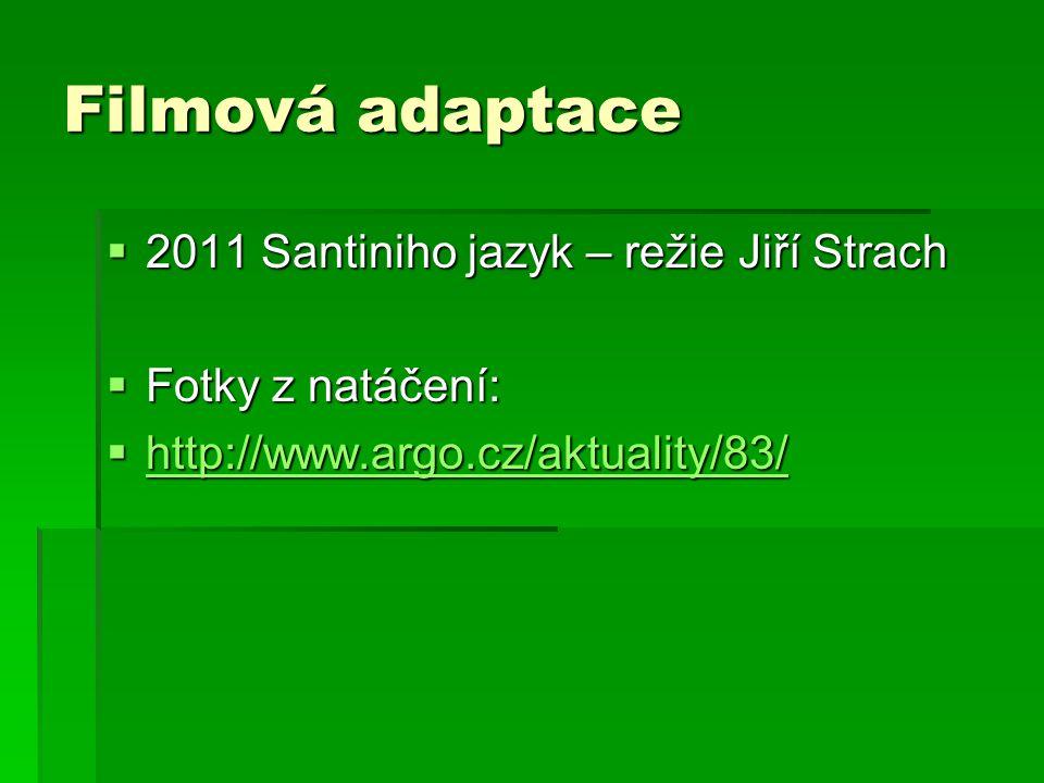 Filmová adaptace  2011 Santiniho jazyk – režie Jiří Strach  Fotky z natáčení:  http://www.argo.cz/aktuality/83/ http://www.argo.cz/aktuality/83/