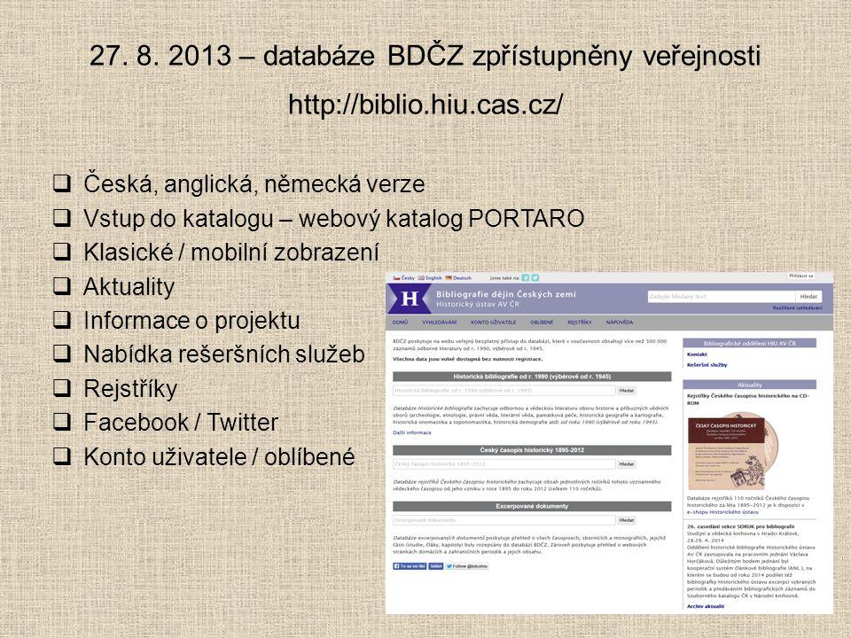 27. 8. 2013 – databáze BDČZ zpřístupněny veřejnosti http://biblio.hiu.cas.cz/  Česká, anglická, německá verze  Vstup do katalogu – webový katalog PO