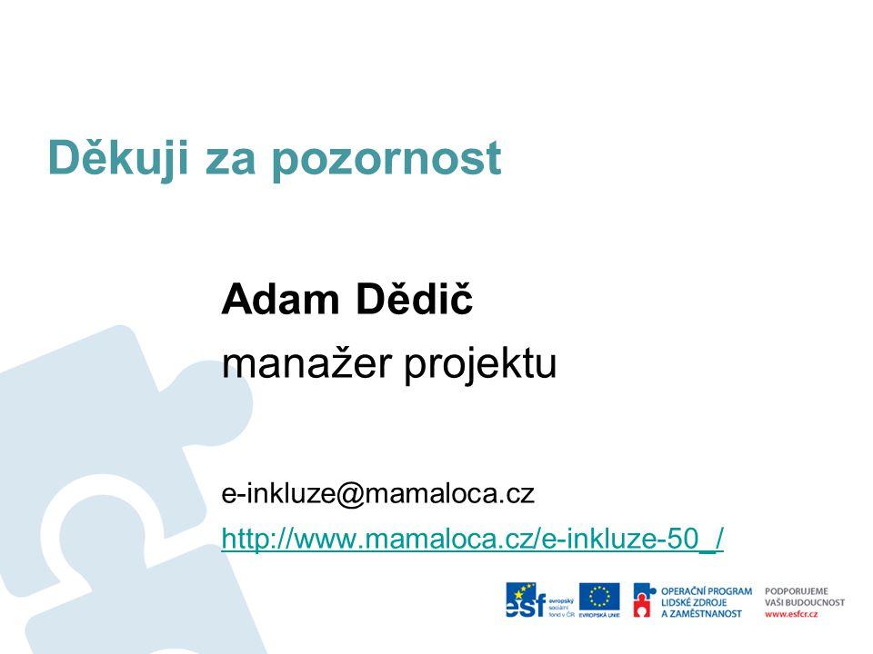 Děkuji za pozornost Adam Dědič manažer projektu e-inkluze@mamaloca.cz http://www.mamaloca.cz/e-inkluze-50_/