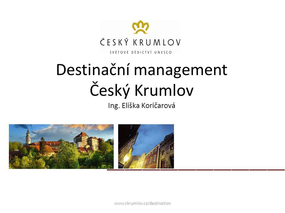 Destinační management Český Krumlov Ing. Eliška Koričarová www.ckrumlov.cz/destination