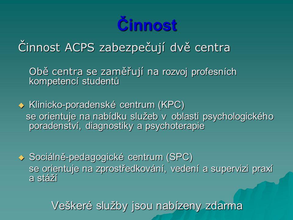 Činnost Činnost ACPS zabezpečují dvě centra Obě centra se zaměřují na rozvoj profesních kompetencí studentů  Klinicko-poradenské centrum (KPC) se ori