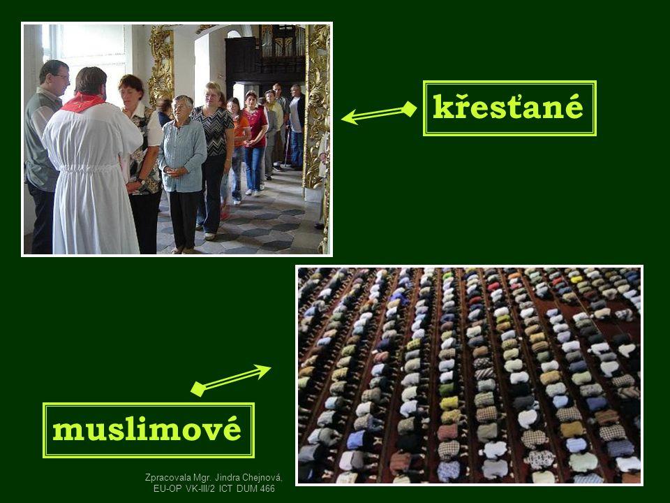 křesťané muslimové Zpracovala Mgr. Jindra Chejnová, EU-OP VK-III/2 ICT DUM 466