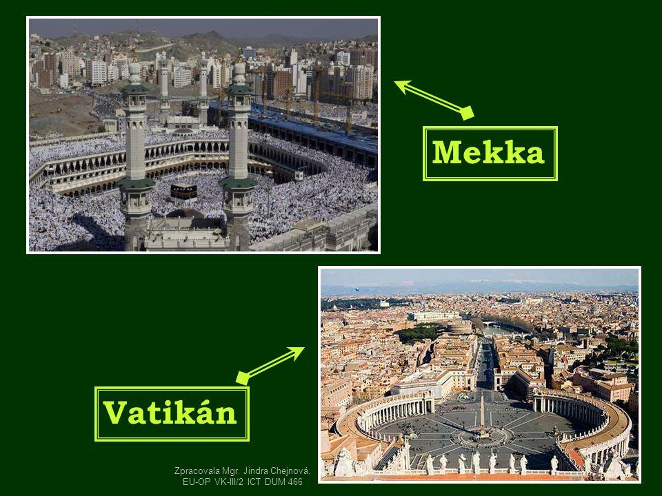 Mekka Vatikán Zpracovala Mgr. Jindra Chejnová, EU-OP VK-III/2 ICT DUM 466