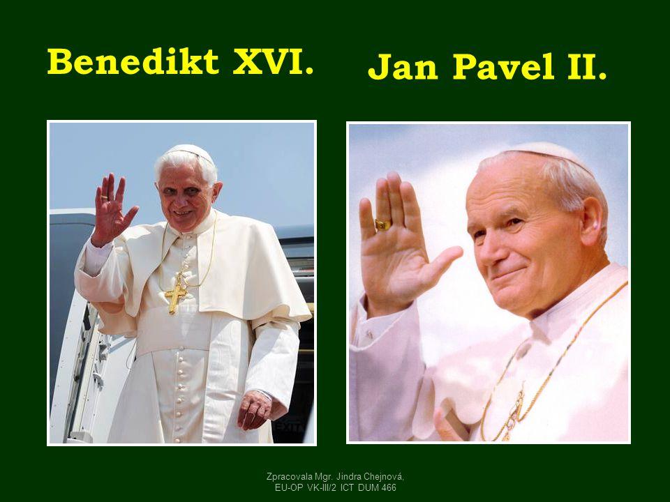 Benedikt XVI. Jan Pavel II. Zpracovala Mgr. Jindra Chejnová, EU-OP VK-III/2 ICT DUM 466