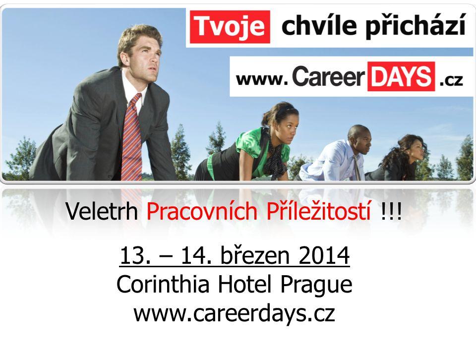 Veletrh Pracovních Příležitostí !!! 13. – 14. březen 2014 Corinthia Hotel Prague www.careerdays.cz