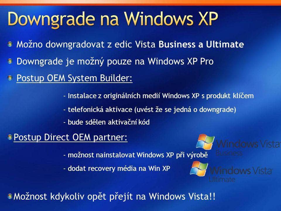 Možno downgradovat z edic Vista Business a Ultimate Downgrade je možný pouze na Windows XP Pro Postup OEM System Builder: - Instalace z originálních m