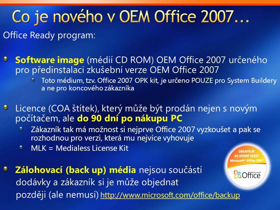 Office Ready program: Software image (médií CD ROM) OEM Office 2007 určeného pro předinstalaci zkušební verze OEM Office 2007 Toto médium, tzv. Office