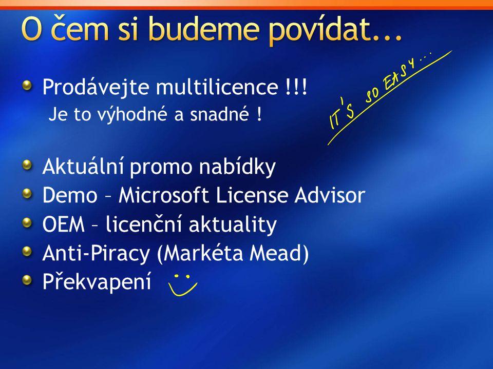 Prodávejte multilicence !!! Je to výhodné a snadné ! Aktuální promo nabídky Demo – Microsoft License Advisor OEM – licenční aktuality Anti-Piracy (Mar