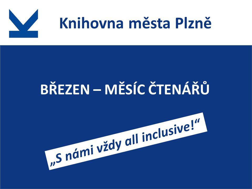 """Knihovna města Plzně BŘEZEN – MĚSÍC ČTENÁŘŮ """"S námi vždy all inclusive!"""