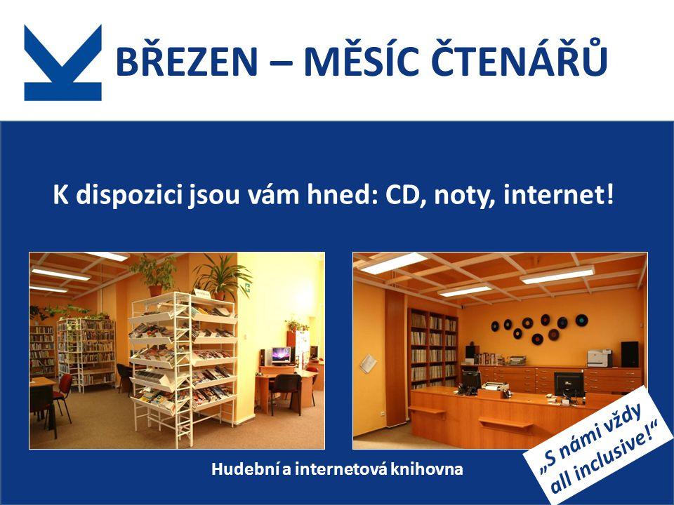 BŘEZEN – MĚSÍC ČTENÁŘŮ K dispozici jsou vám hned: CD, noty, internet.