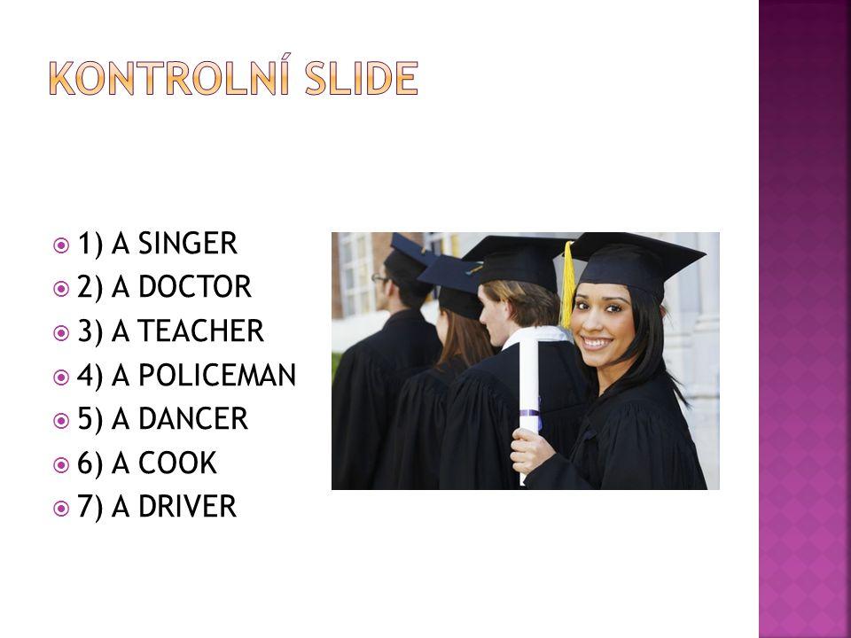  1) A SINGER  2) A DOCTOR  3) A TEACHER  4) A POLICEMAN  5) A DANCER  6) A COOK  7) A DRIVER