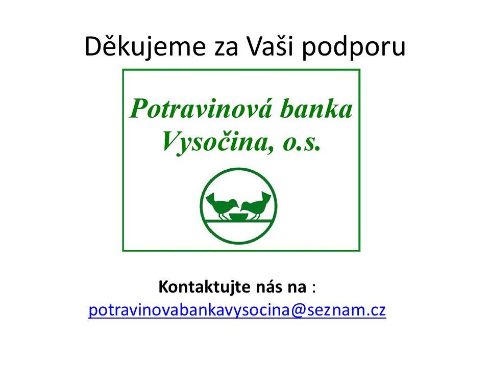 Děkujeme za Vaši podporu Kontaktujte nás na : potravinovabankavysocina@seznam.cz potravinovabankavysocina@seznam.cz