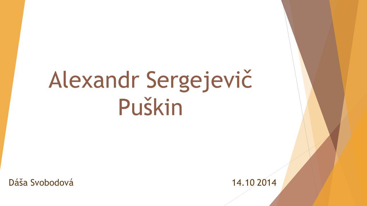 Alexandr Sergejevič Puškin Dáša Svobodová 14.10 2014