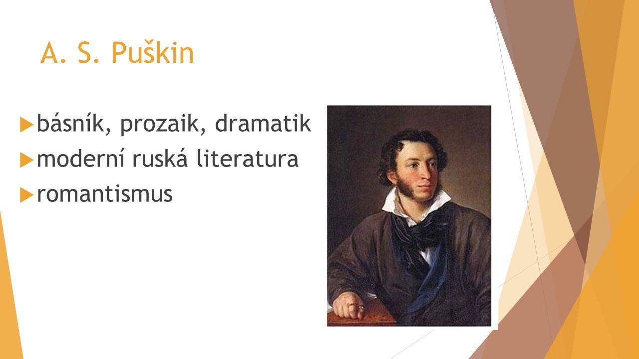 A. S. Puškin  básník, prozaik, dramatik  moderní ruská literatura  romantismus