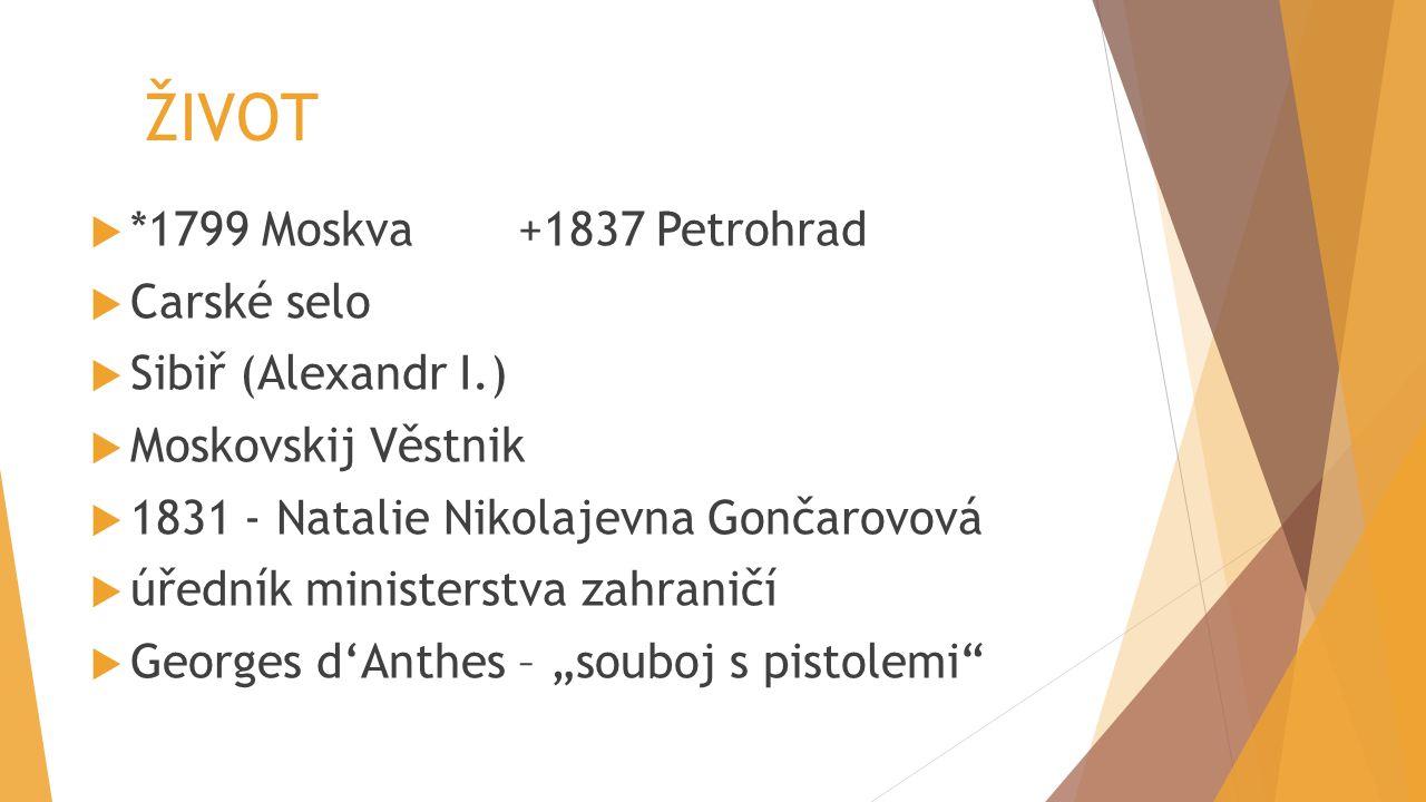 ŽIVOT  *1799 Moskva+1837 Petrohrad  Carské selo  Sibiř (Alexandr I.)  Moskovskij Věstnik  1831 - Natalie Nikolajevna Gončarovová  úředník minist