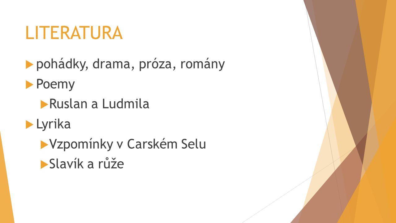 LITERATURA  pohádky, drama, próza, romány  Poemy  Ruslan a Ludmila  Lyrika  Vzpomínky v Carském Selu  Slavík a růže
