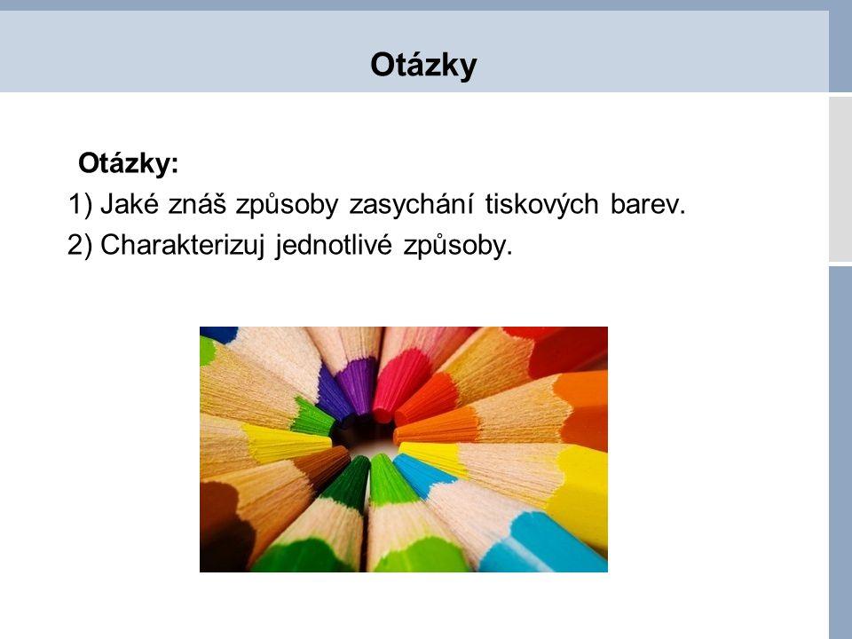 Otázky Otázky: 1) Jaké znáš způsoby zasychání tiskových barev. 2) Charakterizuj jednotlivé způsoby.