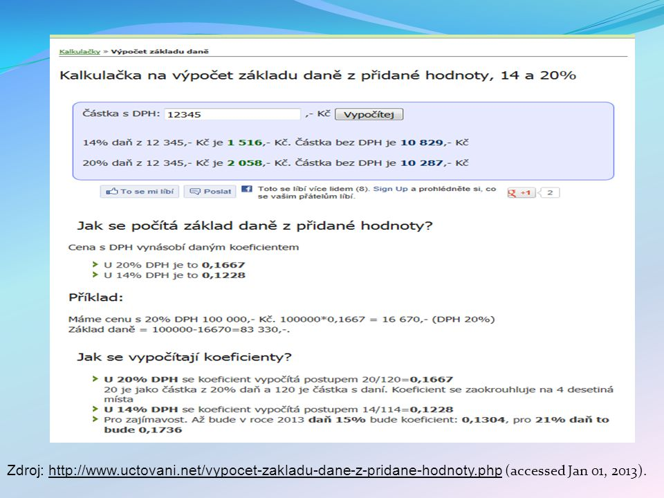 Zdroj: http://www.uctovani.net/vypocet-zakladu-dane-z-pridane-hodnoty.php (accessed Jan 01, 2013).http://www.uctovani.net/vypocet-zakladu-dane-z-prida