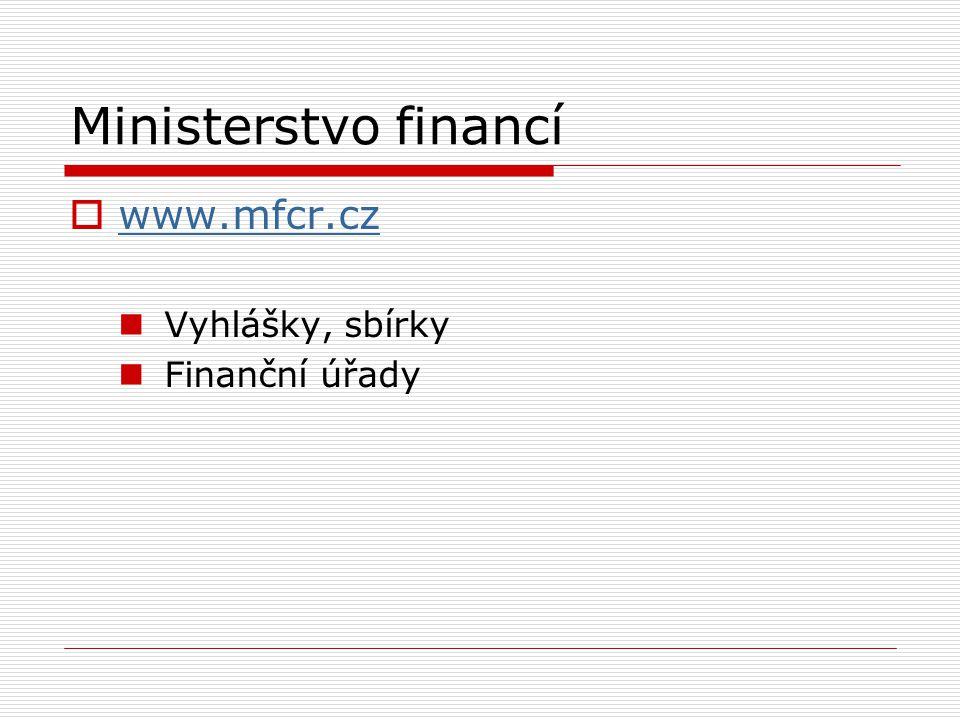 Ministerstvo financí  www.mfcr.cz www.mfcr.cz Vyhlášky, sbírky Finanční úřady