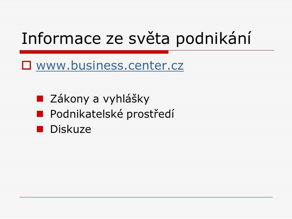 Informace ze světa podnikání  www.business.center.cz www.business.center.cz Zákony a vyhlášky Podnikatelské prostředí Diskuze