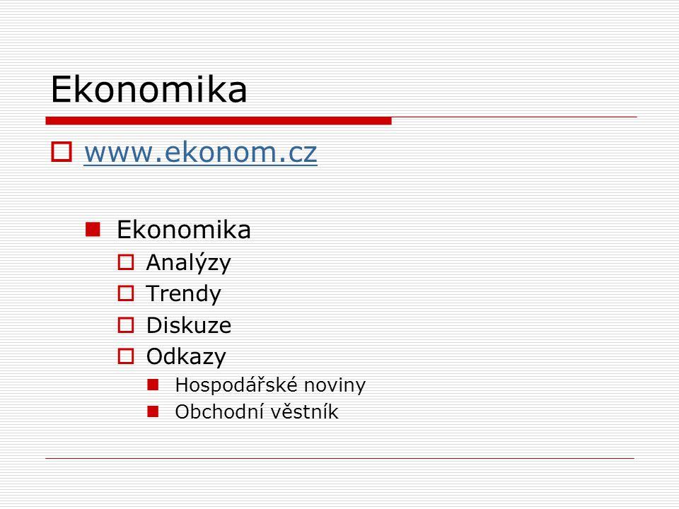 Ekonomika  www.ekonom.cz www.ekonom.cz Ekonomika  Analýzy  Trendy  Diskuze  Odkazy Hospodářské noviny Obchodní věstník