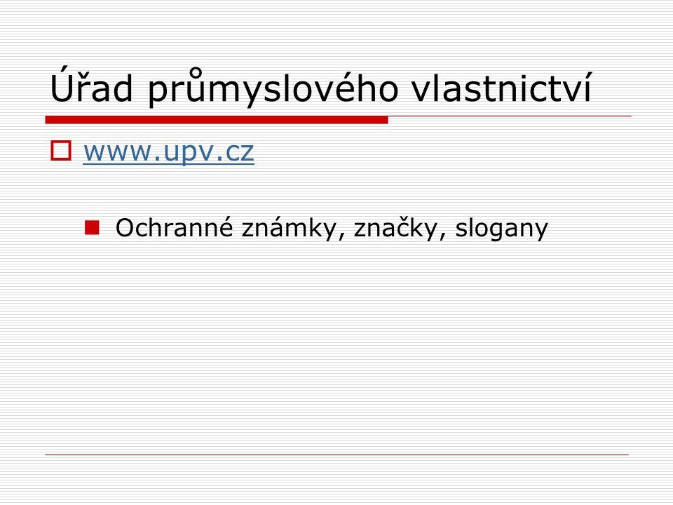 Úřad průmyslového vlastnictví  www.upv.cz www.upv.cz Ochranné známky, značky, slogany