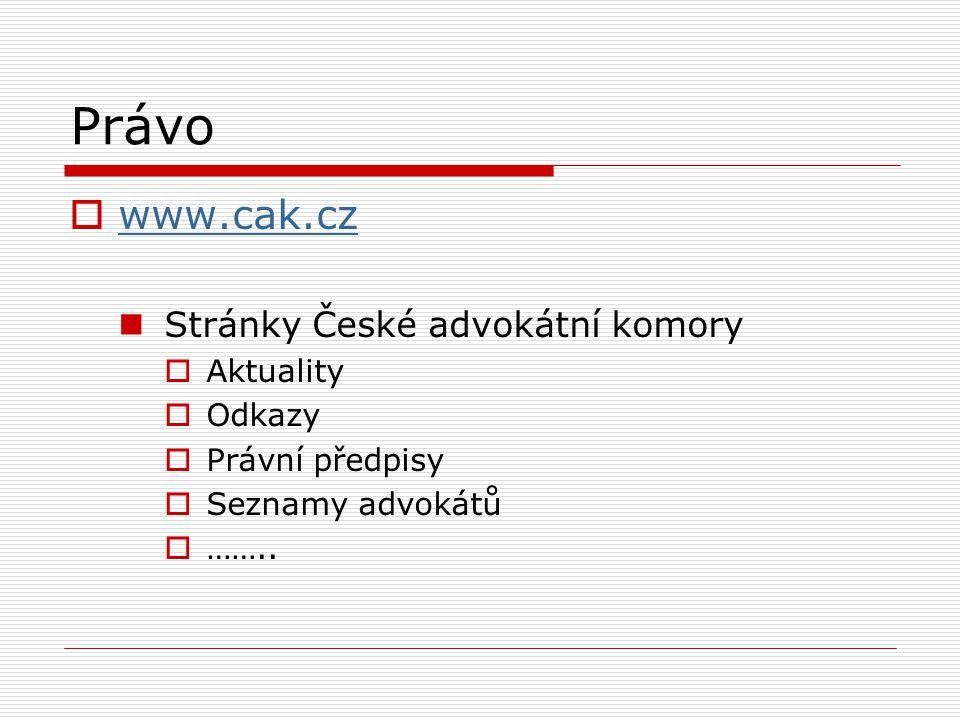 Právo  www.cak.cz www.cak.cz Stránky České advokátní komory  Aktuality  Odkazy  Právní předpisy  Seznamy advokátů  ……..