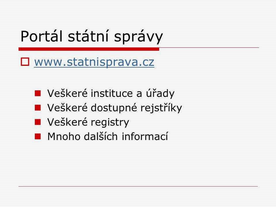 Portál státní správy  www.statnisprava.cz www.statnisprava.cz Veškeré instituce a úřady Veškeré dostupné rejstříky Veškeré registry Mnoho dalších informací