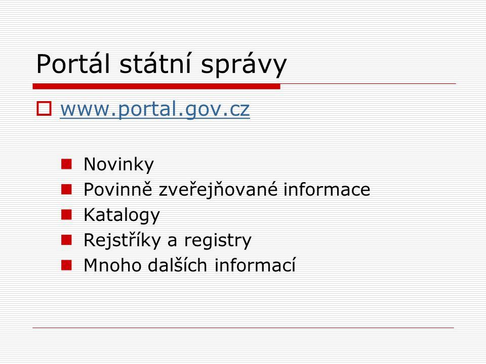 Portál státní správy  www.portal.gov.cz www.portal.gov.cz Novinky Povinně zveřejňované informace Katalogy Rejstříky a registry Mnoho dalších informací