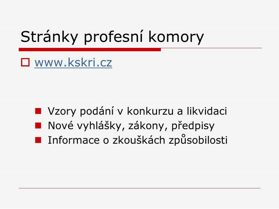 Stránky profesní komory  www.kskri.cz www.kskri.cz Vzory podání v konkurzu a likvidaci Nové vyhlášky, zákony, předpisy Informace o zkouškách způsobilosti